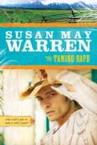 Taming Rafe ebook by Susan May Warren