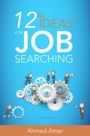 12 Ideas for Job Searching ebook by Ahmed Amer