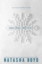 My Star, My Love - (An Eversea Holiday Novella) ebook by Natasha Boyd
