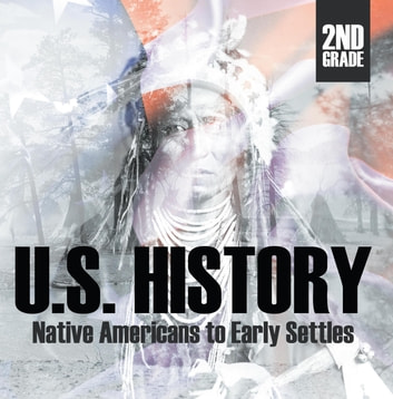2nd Grade US History: Native Americans to Early Settlers - Second Grade Books ebook by Baby Professor
