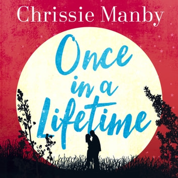Once in a Lifetime - The perfect escapist romance audiobook by Chrissie Manby
