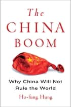 The China Boom - Why China Will Not Rule the World ebook by Ho-fung Hung