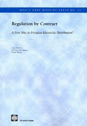 Regulation by Contract: A New Way to Privatize Electricity Distribution? ebook by Bakovic, Tonci