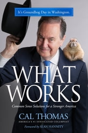 What Works - Common Sense Solutions for a Stronger America ebook by Cal Thomas,Hannity
