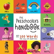 The Preschooler's Handbook: ABC's, Numbers, Colors, Shapes, Matching, School, Manners, Potty and Jobs, with 300 Words that every Kid should Know ebook by Dayna Martin, A.R. Roumanis