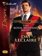 The Royal Wedding Night ebook by Day Leclaire