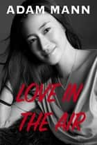 Love in the Air ebook by Adam Mann