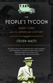 The People's Tycoon - Henry Ford and the American Century ebook by Steven Watts