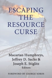 Escaping the Resource Curse ebook by Macartan Humphreys,Jeffrey D. Sachs,Joseph E. Stiglitz