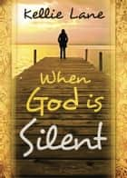 When God Is Silent ebook by Kellie Lane