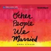 Other People We Married audiobook by Emma Straub