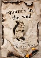 Squirrels in the Wall - A Novel in Stories ebook by Henry Hitz