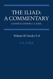 The Iliad: A Commentary ebook by Kirk, G. S.