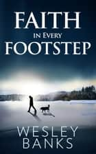 Faith In Every Footstep ebook by Wesley Banks