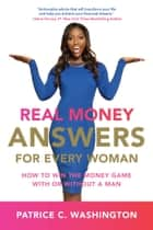 Real Money Answers for Every Woman - How to Win the Money Game With or Without A Man E-bok by Patrice C. Washington