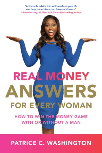 Real Money Answers for Every Woman - How to Win the Money Game With or Without A Man ebook by Patrice Washington