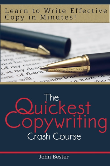 The Quickest Copywriting Crash Course: Learn to Write Effective Copy in Minutes! ebook by John Bester
