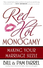 Red-Hot Monogamy - Making Your Marriage Sizzle ebook by Bill Farrel,Pam Farrel
