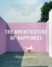 The Architecture of Happiness ebook by Alain De Botton