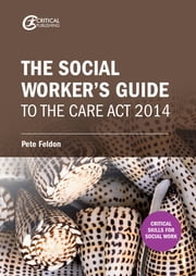 The Social Worker's Guide to the Care Act 2014 ebook by Pete Feldon