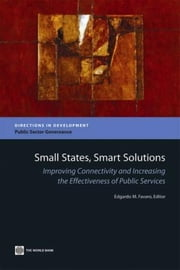 Small States, Smart Solutions: Improving Connectivity and Increasing the Effectiveness of Public Services ebook by Favaro, Edgardo M.