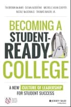Becoming a Student-Ready College - A New Culture of Leadership for Student Success ebook by Tia Brown McNair, Michelle Asha Cooper, Nicole McDonald,...