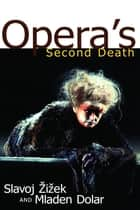 Opera's Second Death ebook by Slavoj Zizek, Mladen Dolar