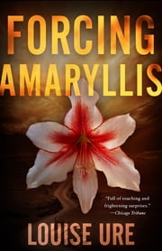 Forcing Amaryllis ebook by Louise Ure