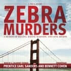 The Zebra Murders - A Season of Killing, Racial Madness, and Civil Rights audiobook by Prentice Earl Sanders, Bennett Cohen