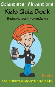 Scientists 'n' Inventions: Kids Quiz Book Scientists Inventions ebook by Sham