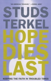 Hope Dies Last - Keeping The Faith In Troubled Times ebook by Studs Terkel