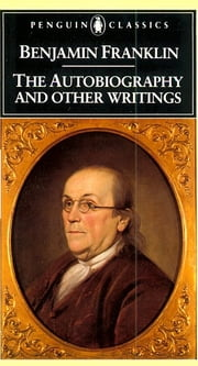 The Autobiography and Other Writings ebook by Benjamin Franklin,Kenneth A. Silverman