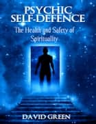 Psychic Self Defence ebook by David Green