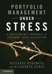 Portfolio Management under Stress - A Bayesian-Net Approach to Coherent Asset Allocation ebook by Riccardo Rebonato,Alexander Denev