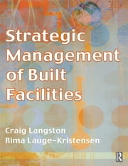 Strategic Management of Built Facilities ebook by Craig Langston,Rima Lauge-Kristensen