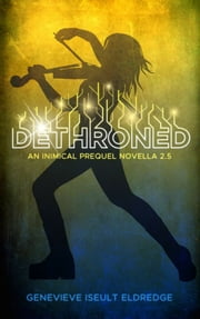 Dethroned - An Inimical Prequel Novella - Circuit Fae 2.5 ebook by Genevieve Iseult Eldredge