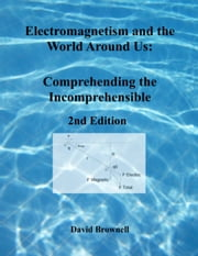 Electromagnetism and the World Around Us - Comprehending the Incomprehensible ebook by David Brownell