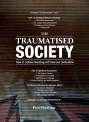 The Traumatised Society - How to Outlaw Cheating and Save Our Civilisation ebook by Fred Harrison