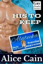 His to Keep - Alateeka Protection Services, #7 ebook by Alice Cain