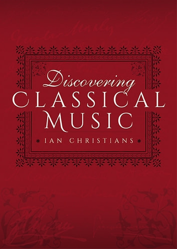 Discovering Classical Music ebook by Ian Christians,Sir Charles Groves CBE