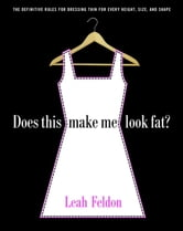 Does This Make Me Look Fat? - The Definitive Rules for Dressing Thin for Every Height, Size, and Shape ebook by Leah Feldon