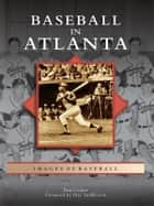 Baseball in Atlanta ebook by Paul Crater,Pete VanWieren