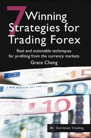 7 Winning Strategies For Trading Forex - Real and actionable techniques for profiting from the currency markets ebook by Grace Cheng