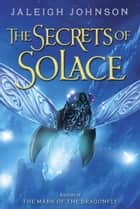 The Secrets of Solace ebook by Jaleigh Johnson