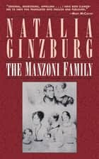 The Manzoni Family - A Novel ebook by Natalia Ginzburg, Tim Parks