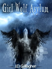 Girl Wolf Asylum ebook by J.D. Gallagher