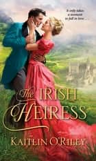 The Irish Heiress ebook by Kaitlin O'Riley