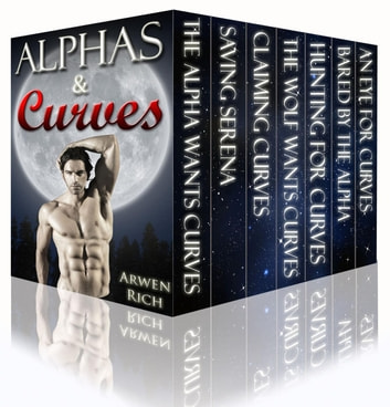 Alphas & Curves: The BBW & Werewolf Box Set (7 Book Bundle) - Alphas & Curves Romance ebook by Arwen Rich