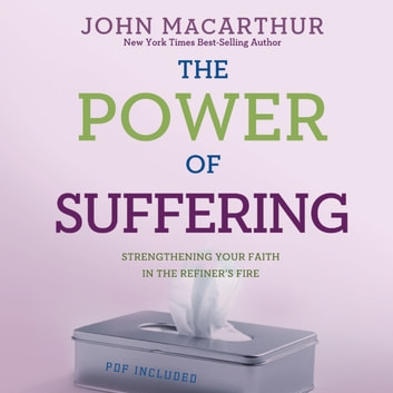 The Power of Suffering - Strengthening Your Faith in the Refiner's Fire livre audio by John MacArthur