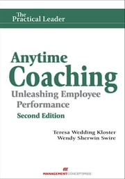 Anytime Coaching: Unleashing Employee Performance, Second Edition ebook by Teresa Wedding Kloster,Wendy Sherwin Swire